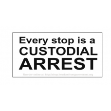 """Every stop is a CUSTODIAL ARREST"" Sticker"