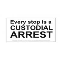 """""""Every stop is a CUSTODIAL ARREST"""" Sticker"""